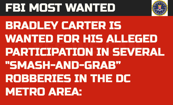FBI Most Wanted: Bradley Carter is wanted for his alleged participation in several 'smash-and-grab' robberies in the DC Metro Area