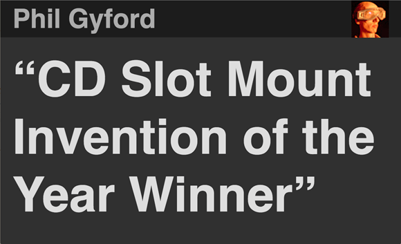 Phil Gyford: 'CD Slot Mount Invention of the Year Winner'